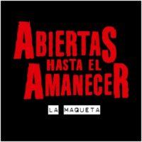 ABIERTAS HASTA EL AMANECER LA MAQUETA